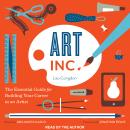 Art, Inc.: The Essential Guide for Building Your Career as an Artist, Lisa Congdon