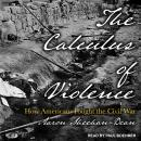 The Calculus of Violence: How Americans Fought the Civil War Audiobook