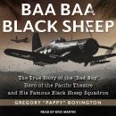 Baa Baa Black Sheep: The True Story of the 'Bad Boy' Hero of the Pacific Theatre and His Famous Blac Audiobook