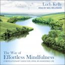 The Way of Effortless Mindfulness: A Revolutionary Guide for Living an Awakened Life Audiobook
