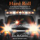 Hard Roll: A Paramedic's Perspective of Life and Death in New Orleans Audiobook
