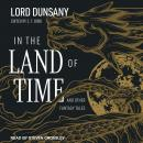 In the Land of Time: And Other Fantasy Tales Audiobook