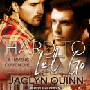 Hard to Let Go: A Haven's Cove Novel Audiobook