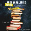 Underqualified Advice: (and Other Amusing Diversions) Audiobook