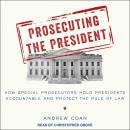 Prosecuting the President: How Special Prosecutors Hold Presidents Accountable and Protect the Rule  Audiobook
