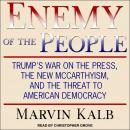 Enemy of the People: Trump's War on the Press, the New McCarthyism, and the Threat to American Democ Audiobook