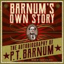 Barnum's Own Story: The Autobiography of P. T. Barnum Audiobook
