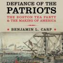 Defiance of the Patriots: The Boston Tea Party and the Making of America Audiobook