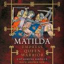 Matilda: Empress, Queen, Warrior Audiobook