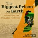 The Biggest Prison on Earth: A History of the Occupied Territories Audiobook