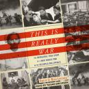 This Is Really War: The Incredible True Story of a Navy Nurse POW in the Occupied Philippines Audiobook