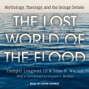 The Lost World of the Flood: Mythology, Theology, and the Deluge Debate Audiobook