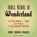 Three Years in Wonderland: The Disney Brothers, C. V. Wood, and the Making of the Great American Theme Park, Todd James Pierce