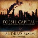 Fossil Capital: The Rise of Steam Power and the Roots of Global Warming Audiobook