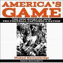 America's Game: The Epic Story of How Pro Football Captured a Nation, Michael Maccambridge