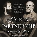 The Great Partnership: Robert E. Lee, Stonewall Jackson, and the Fate of the Confederacy Audiobook