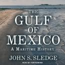 The Gulf of Mexico: A Maritime History Audiobook