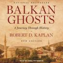Balkan Ghosts: A Journey Through History Audiobook