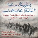 'Lee is Trapped, and Must be Taken': Eleven Fateful Days after Gettysburg: July 4 - 14, 1863 Audiobook