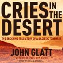 Cries in the Desert: The Shocking True Story of a Sadistic Torturer Audiobook