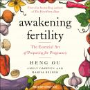 Awakening Fertility: The Essential Art of Preparing for Pregnancy Audiobook