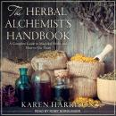 The Herbal Alchemist's Handbook: A Complete Guide to Magickal Herbs and How to Use Them Audiobook