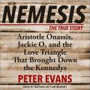 Nemesis: The True Story of Aristotle Onassis, Jackie O, and the Love Triangle That Brought Down the  Audiobook