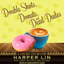 Double Shots, Donuts, and Dead Dudes Audiobook