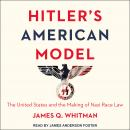 Hitler's American Model: The United States and the Making of Nazi Race Law, James Q. Whitman