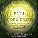 Path of Druidry: Walking the Ancient Green Way, Penny Billington