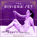 Riviera Set: Glitz, Glamour, and the Hidden World of High Society, Mary S. Lovell