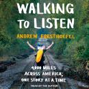 Walking to Listen: 4,000 Miles Across America, One Story at a Time Audiobook