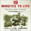 19 Minutes to Live - Helicopter Combat in Vietnam, Lew Jennings