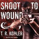 Shoot to Wound Audiobook