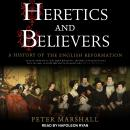 Heretics and Believers: A History of the English Reformation Audiobook