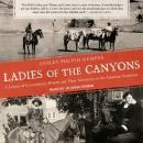 Ladies of the Canyons: A League of Extraordinary Women and Their Adventures in the American Southwest, Lesley Poling-Kempes