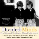 Divided Minds: Twin Sisters and Their Journey Through Schizophrenia, Carolyn S. Spiro, M.D., Pamela Spiro Wagner