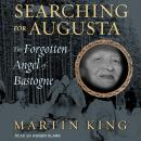 Searching for Augusta: The Forgotten Angel of Bastogne, Martin King