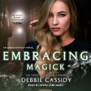 Embracing Magick: an Urban Fantasy Novel, Debbie Cassidy