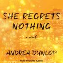 She Regrets Nothing: A Novel, Andrea Dunlop