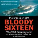 Bloody Sixteen: The USS Oriskany and Air Wing 16 during the Vietnam War Audiobook