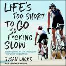 Life's Too Short to Go So F*cking Slow: Lessons from an Epic Friendship That Went the Distance Audiobook