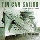 Tin Can Sailor: Life Aboard the USS Sterett, 1939-1945 Audiobook