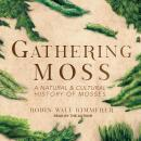Gathering Moss: A Natural and Cultural History of Mosses, Robin Wall Kimmerer