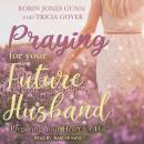 Praying for Your Future Husband: Preparing Your Heart for His Audiobook