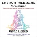 Energy Medicine for Women: Aligning Your Body's Energies to Boost Your Health and Vitality Audiobook