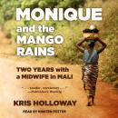 Monique and the Mango Rains: Two Years With a Midwife in Mali, Kris Holloway