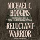 Reluctant Warrior: A Marine's True Story of Duty and Heroism in Vietnam Audiobook
