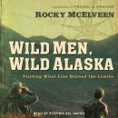 Wild Men, Wild Alaska: Finding What Lies Beyond the Limits Audiobook