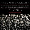 The Great Mortality: An Intimate History of the Black Death, the Most Devastating Plague of All Time Audiobook